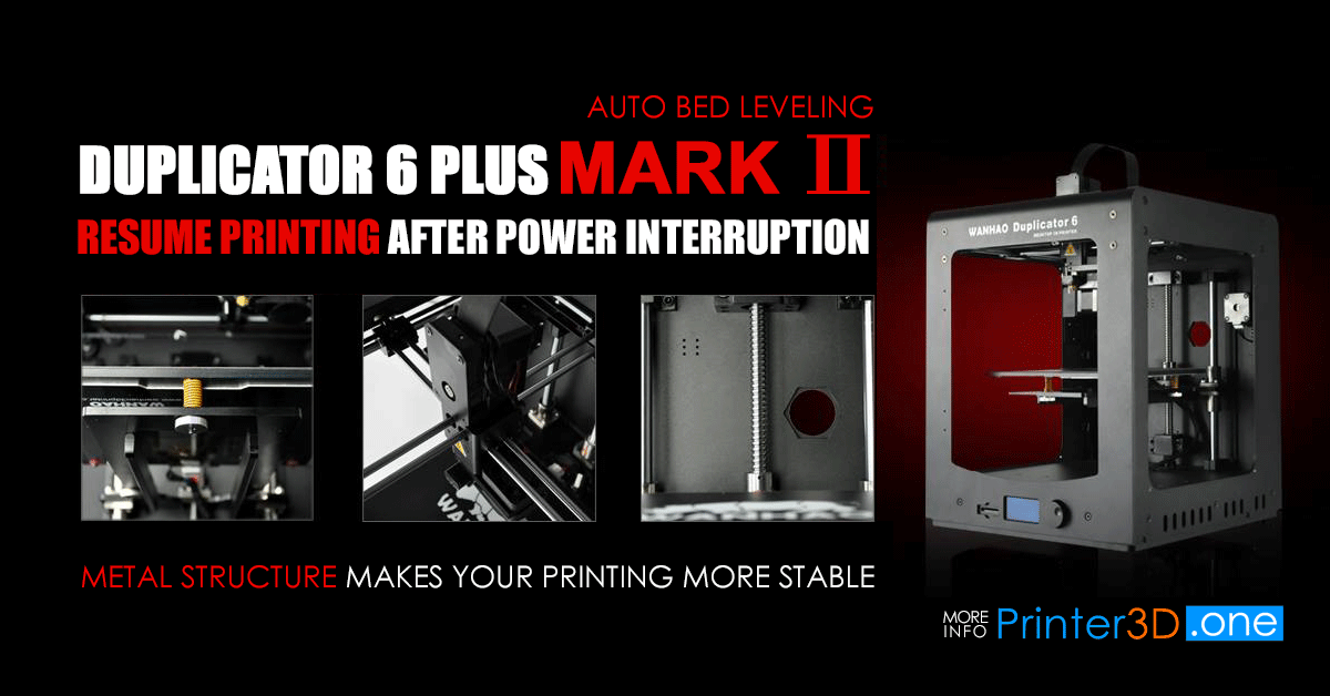 wanhao announces duplicator 6 plus mark ii with resume and auto
